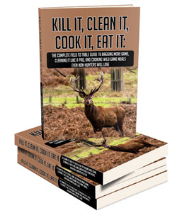 Kill It, Clean It, Cook It, Eat It Wild Game Hunting